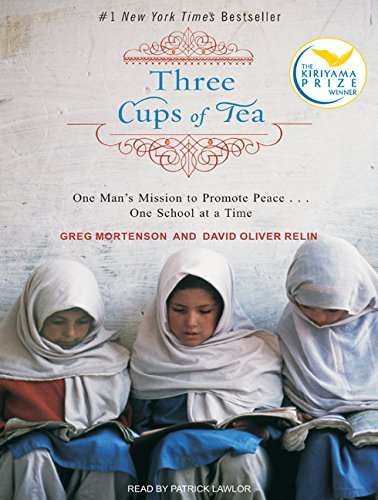 Three Cups of Tea: One Man's Mission to Promote Peace . . . One School at a Time - Greg Mortenson; David Oliver Relin