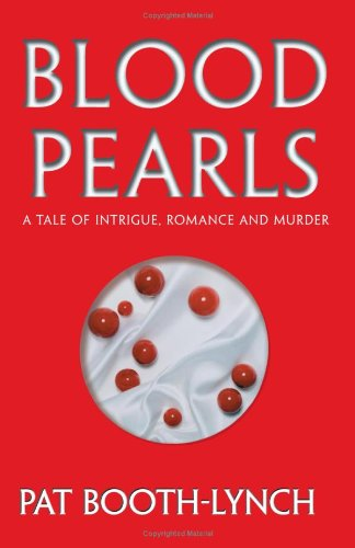 Blood Pearls: A Tale of Intrigue, Romance and Murder - Pat Booth Lynch