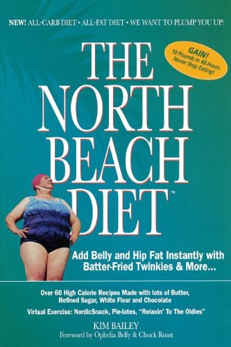 The North Beach Diet: Add Belly and Hip Fat Instantly with Batter Fried Twinkies and More - Robert Kim Bailey