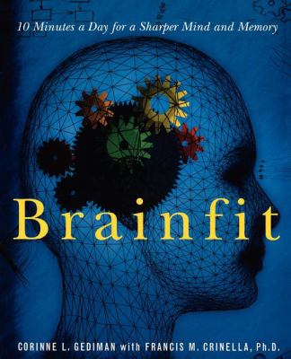 Brainfit : 10 Minutes a Day for a Sharper Mind and Memory - Corinne L. Gediman