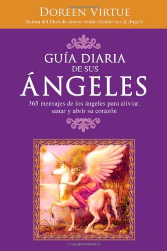 Guia Diaria de Sus Angeles: 365 mensages de los Angeles para aliviar, sanar y abrir su corazon - Doreen Virtue