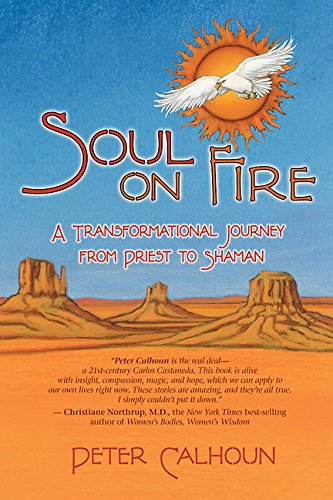 Soul on Fire: A Transformational Journey from Priest to Shaman - Calhoun, Peter