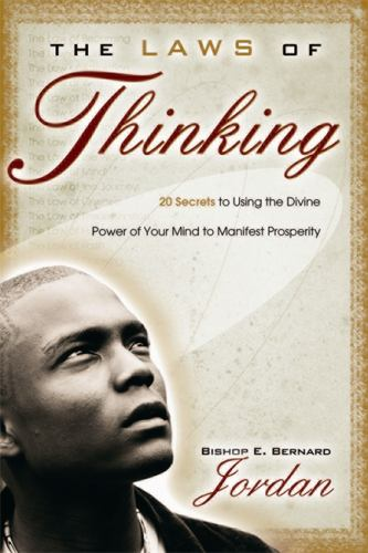The Laws of Thinking : 20 Secrets to Using the Divine Power of Your Mind to Manifest Prosperity - E. Bernard Jordan