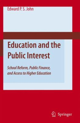 Education and the Public Interest : School Reform, Public Finance, and Access to Higher Education - Edward P. St. John