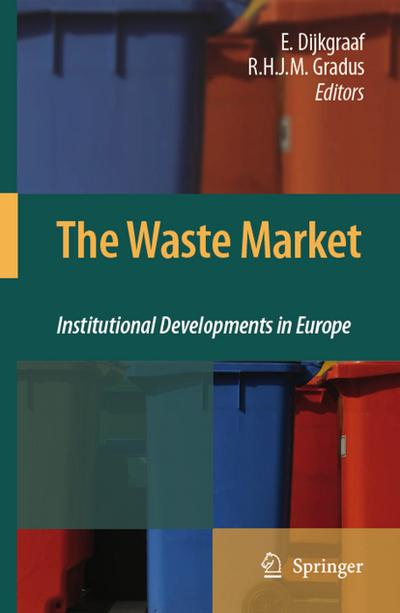The Waste Market : Institutional Developments in Europe - E. Dijkgraaf