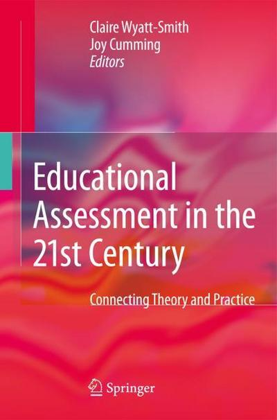 Educational Assessment in the 21st Century : Connecting Theory and Practice - Claire Wyatt-Smith