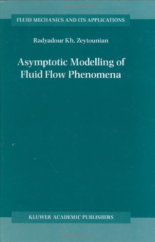Asymptotic Modelling of Fluid Flow Phenomena (Fluid Mechanics and Its Applications) - Radyadour Kh. Zeytounian