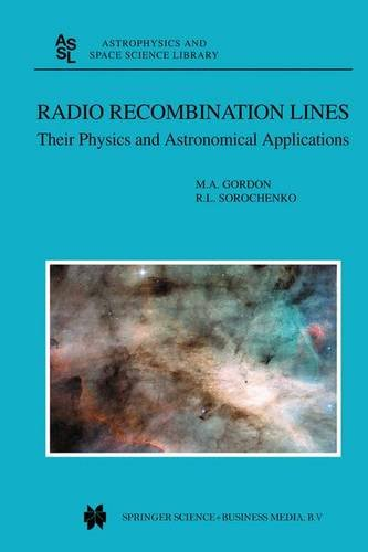 Radio Recombination Lines: Their Physics and Astronomical Applications (Astrophysics and Space Science Library) - Mark Gordon; Roman L. Sorochenko