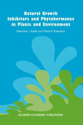 Natural Growth Inhibitors and Phytohormones in Plants and Environment - Valentine I. Kefeli; Maria V. Kalevitch