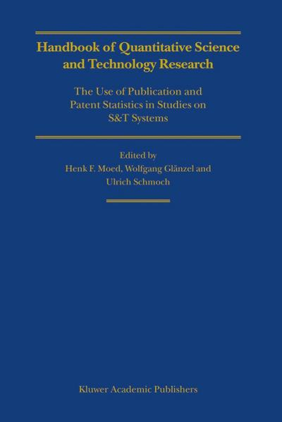 Handbook of Quantitative Science and Technology Research : The Use of Publication and Patent Statistics in Studies of S&T Systems - H. F. Moed