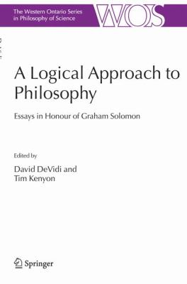 A Logical Approach to Philosophy : Essays in Honour of Graham Solomon - Tim Kenyon; David DeVidi; Graham Solomon