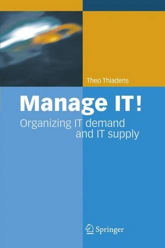 Manage IT!: Organizing IT Demand and IT Supply - Theo Thiadens