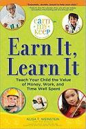 Earn It, Learn It: Teach Your Child the Value of Money, Work, and Time Well Spent