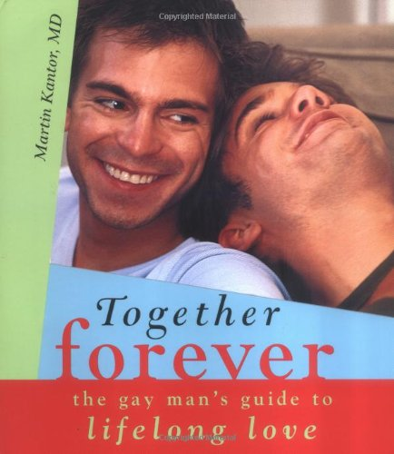 Together Forever: The Gay Man's Guide to Lifelong Love - Martin Kantor