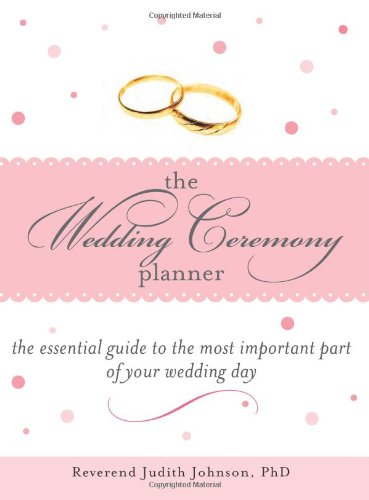 The Wedding Ceremony Planner: The Essential Guide to the Most Important Part of Your Wedding Day - Judith Johnson