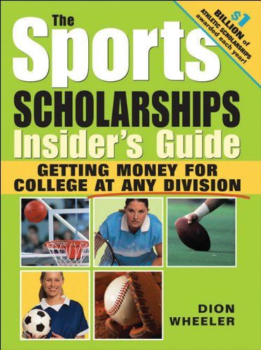 The Sports Scholarships Insider's Guide: Getting Money for College at any Division - Dion Wheeler