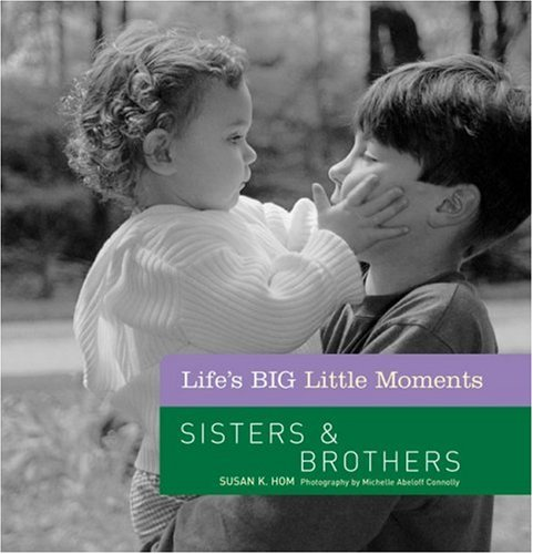 Life's BIG Little Moments: Sisters  &  Brothers - Susan K. Hom