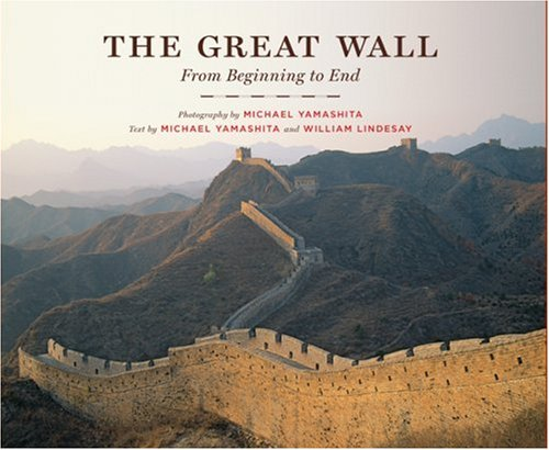 The Great Wall: From Beginning to End - Michael Yamashita; William Lindesay