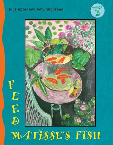 Touch the Art: Feed Matisse's Fish - Appel, Julie; Guglielmo, Amy