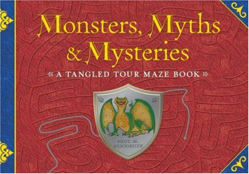 Monsters, Myths  &  Mysteries: A Tangled Tour Maze Book - Paul M. Woodruff