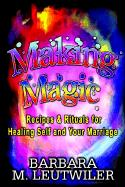 Making Magic: Recipes & Rituals for Healing Self and Your Marriage