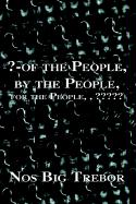 Of the People, by the People, for the People, ,
