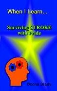 When I Learn . . .Surviving Stroke with Pride - Donna Brady