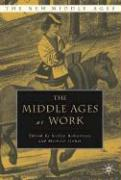 The Middle Ages at Work: Practicing Labor in Late Medieval England