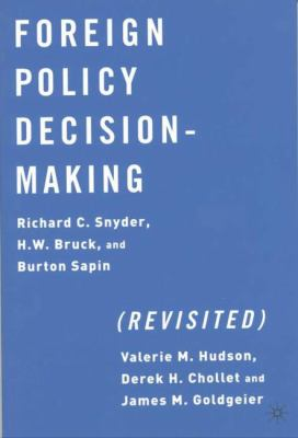 Foreign Policy Decision-Making - Richard C. Snyder; H. W. Bruck; Burton M. Sapin; Burton Sapin; Valerie Hudson