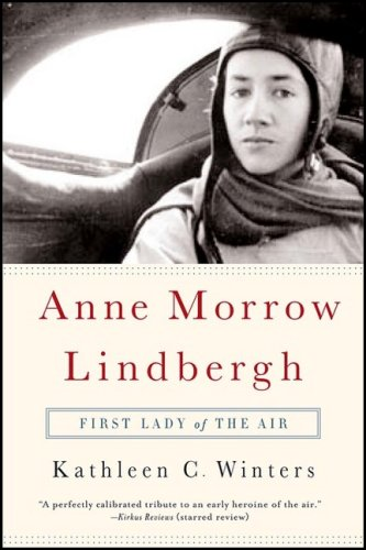 Anne Morrow Lindbergh: First Lady of the Air - Kathleen C. Winters