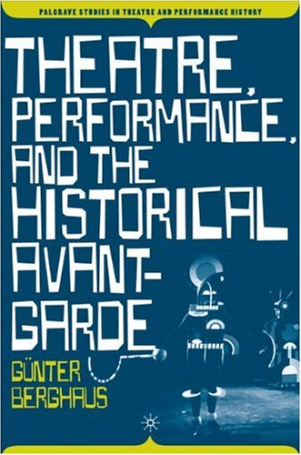 Theatre, Performance, and the Historical Avant-garde (Palgrave Studies in Theatre and Performance History) - G?nter Berghaus
