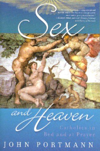 Sex and Heaven: Catholics in Bed and at Prayer - John Portmann