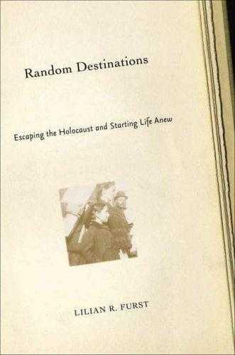 Random Destinations : Escaping the Holocaust and Starting Life Anew - Furst, Lilian R.
