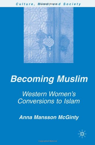 Becoming Muslim: Western Women's Conversions to Islam (Culture, Mind and Society) - Anna Mansson McGinty