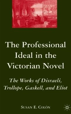 The Professional Ideal in the Victorian Novel: The Works of Disraeli, Trollope, Gaskell, and Eliot