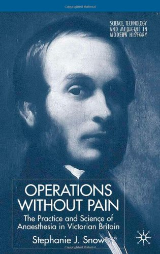 Operations without Pain: The Practice and Science of Anaesthesia in Victorian Britain (Science, Technology and Medicine in Modern History) - Stephanie Snow