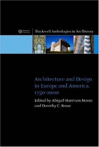Architecture and Design in Europe and America: 1750 - 2000 - Dr. Abigail Harrison-Moore; Dorothy C. Rowe