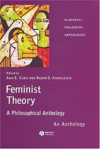 Feminist Theory: A Philosophical Anthology - Ann Cudd; Robin Andreasen