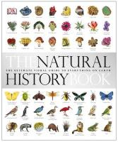The Natural History Book: The Ultimate Visual Guide to Everything on Earth. [Editors, Becky Alexander ... [Et Al.]