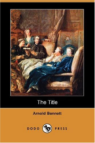 The Title (Dodo Press) - Arnold Bennett