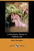 In the Arena: Stories of Political Life (Dodo Press)