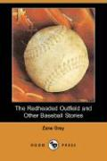The Redheaded Outfield and Other Baseball Stories (Dodo Press)