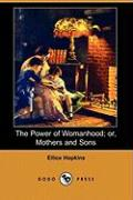 The Power of Womanhood; Or, Mothers and Sons (Dodo Press)