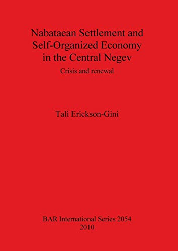 Nabataean Settlement and Self-Organized Economy in the Central Negev: Crisis and renewal - Erickson-Gini, Tali