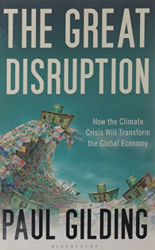 The Great Disruption: How the Climate Crisis Will Transform the Global Economy - Paul Gilding