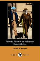 Face to Face with Kaiserism (Illustrated Edition) (Dodo Press)