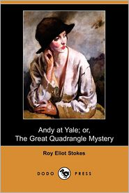 Andy at Yale; Or, the Great Quadrangle Mystery (Dodo Press)