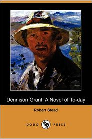 Dennison Grant: A Novel of To-Day (Dodo Press)