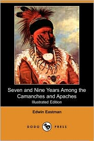 Seven and Nine Years Among the Camanches and Apaches (Illustrated Edition) (Dodo Press)