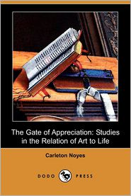 The Gate of Appreciation: Studies in the Relation of Art to Life (Dodo Press)